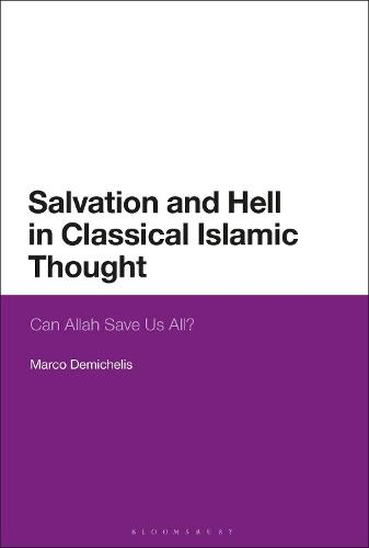 Salvation and Hell in Classical Islamic Thought: Can Allah Save Us All? (Hardback)