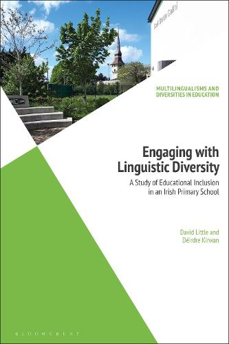 Engaging with Linguistic Diversity: A Study of Educational Inclusion in an Irish Primary School - Multilingualisms and Diversities in Education (Hardback)