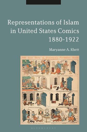 Representations of Islam in United States Comics, 1880-1922 (Hardback)