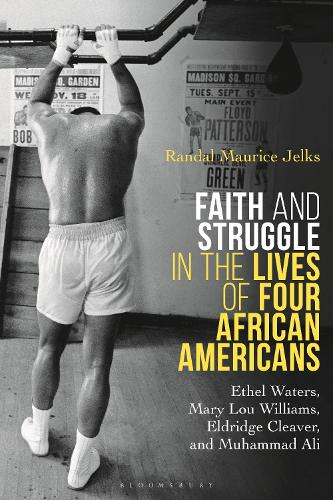 Faith and Struggle in the Lives of Four African Americans: Ethel Waters, Mary Lou Williams, Eldridge Cleaver, and Muhammad Ali (Paperback)