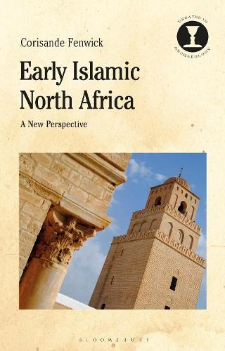 Early Islamic North Africa: A New Perspective - Debates in Archaeology (Hardback)