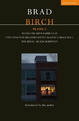 Birch Plays: 1: Where the Shot Rabbits Lay; Even Stillness Breathes Softly Against a Brick Wall; The Brink; Black Mountain - Contemporary Dramatists (Paperback)