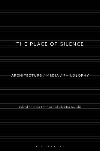 The Place of Silence: Architecture / Media / Philosophy (Hardback)