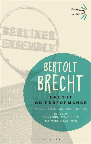 Brecht on Performance: Messingkauf and Modelbooks - Bloomsbury Revelations (Paperback)