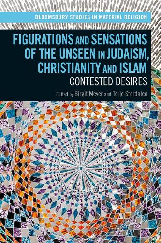 Figurations and Sensations of the Unseen in Judaism, Christianity and Islam: Contested Desires - Bloomsbury Studies in Material Religion (Hardback)