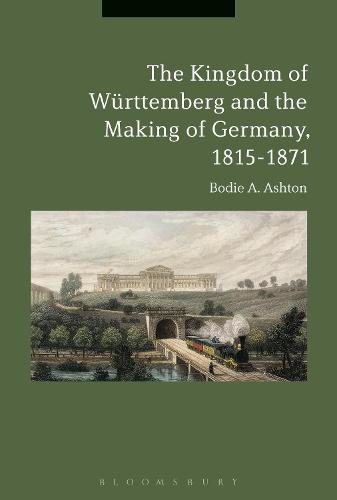 The Kingdom of Wurttemberg and the Making of Germany, 1815-1871 (Paperback)