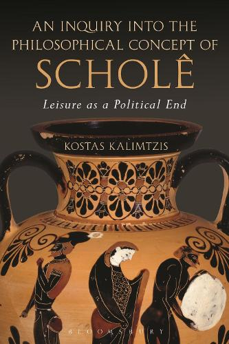 An Inquiry into the Philosophical Concept of Schole: Leisure as a Political End (Paperback)