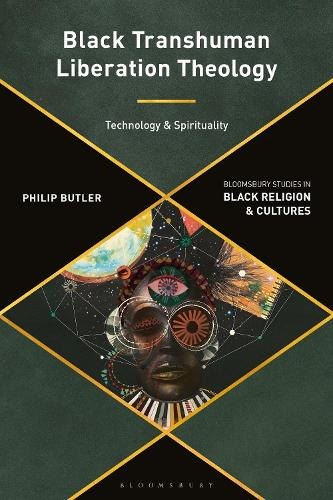 Black Transhuman Liberation Theology: Technology and Spirituality - Bloomsbury Studies in Black Religion and Cultures (Hardback)