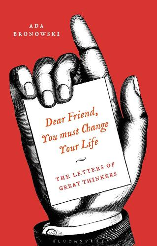 Dear Friend, You Must Change Your Life': The Letters of Great Thinkers (Paperback)