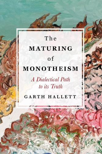 The Maturing of Monotheism: A Dialectical Path to its Truth (Hardback)
