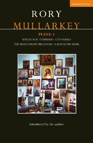 Mullarkey Plays: 1: Single Sex; Tourism; Cannibals; The Wolf From the Door; Each Slow Dusk - Contemporary Dramatists (Paperback)