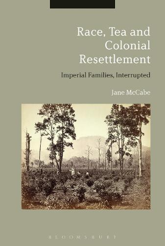 Race, Tea and Colonial Resettlement: Imperial Families, Interrupted - Criminal Practice Series (Paperback)