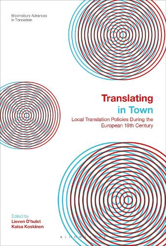 Translating in Town: Local Translation Policies During the European 19th Century - Bloomsbury Advances in Translation (Hardback)