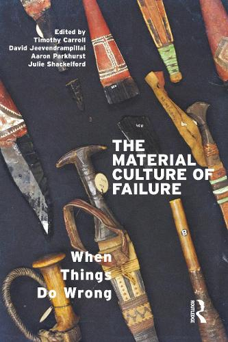 The Material Culture of Failure: When Things Do Wrong (Paperback)