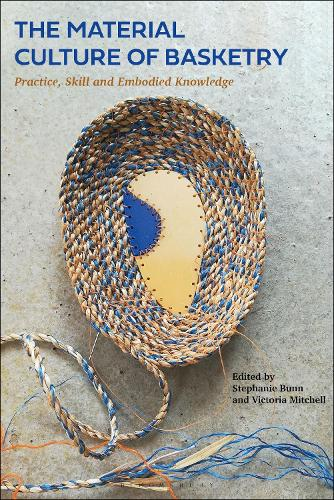 The Material Culture of Basketry: Practice, Skill and Embodied Knowledge (Hardback)