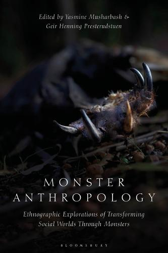 Monster Anthropology: Ethnographic Explorations of Transforming Social Worlds Through Monsters (Hardback)