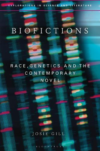 Biofictions: Race, Genetics and the Contemporary Novel - Explorations in Science and Literature (Hardback)
