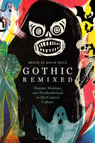 Gothic Remixed: Monster Mashups and Frankenfictions in 21st-Century Culture (Hardback)