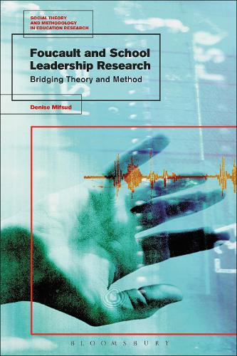 Foucault and School Leadership Research: Bridging Theory and Method - Social Theory and Methodology in Education Research (Paperback)