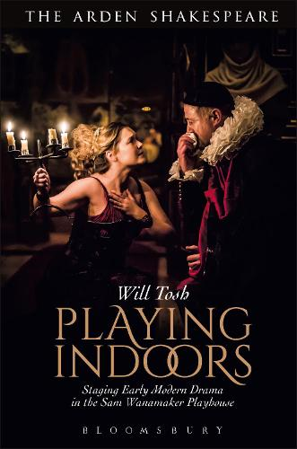 Playing Indoors: Staging Early Modern Drama in the Sam Wanamaker Playhouse (Paperback)