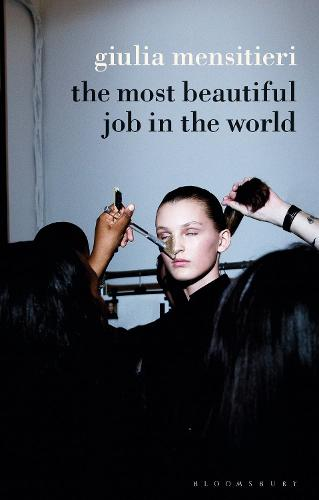 The Most Beautiful Job in the World: Lifting the Veil on the Fashion Industry (Paperback)