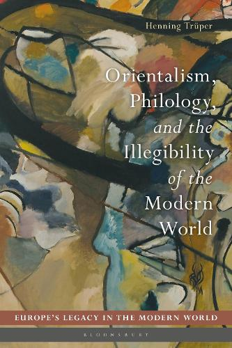 Orientalism, Philology, and the Illegibility of the Modern World - Europe's Legacy in the Modern World (Hardback)