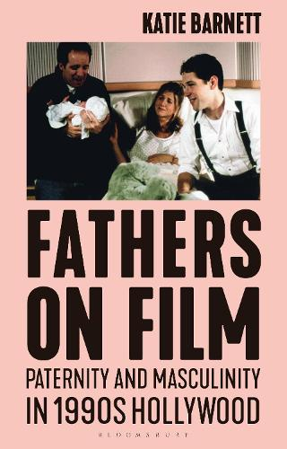 Fathers on Film: Paternity and Masculinity in 1990s Hollywood - Library of Gender and Popular Culture (Hardback)
