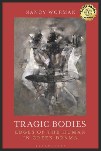 Tragic Bodies: Edges of the Human in Greek Drama (Hardback)