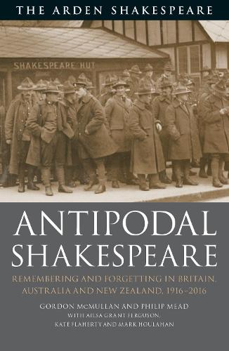 Antipodal Shakespeare: Remembering and Forgetting in Britain, Australia and New Zealand, 1916 - 2016 (Paperback)