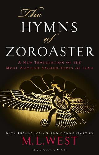 The Hymns of Zoroaster: A New Translation of the Most Ancient Sacred Texts of Iran (Paperback)