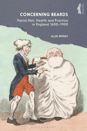 Concerning Beards: Facial Hair, Health and Practice in England 1650-1900 - Facialities: Interdisciplinary Approaches to the Human Face (Hardback)