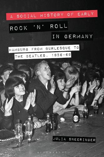 A Social History of Early Rock 'n' Roll in Germany: Hamburg from Burlesque to The Beatles, 1956-69 (Paperback)