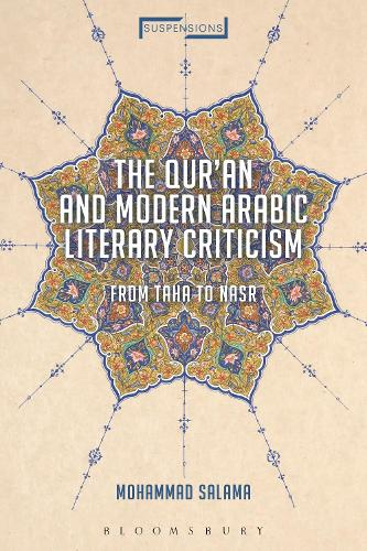 The Qur'an and Modern Arabic Literary Criticism: From Taha to Nasr - Suspensions: Contemporary Middle Eastern and Islamicate Thought (Paperback)