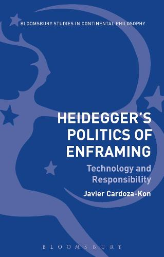 Heidegger's Politics of Enframing: Technology and Responsibility - Bloomsbury Studies in Continental Philosophy (Paperback)