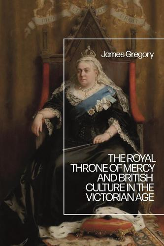 The Royal Throne of Mercy and British Culture in the Victorian Age (Hardback)