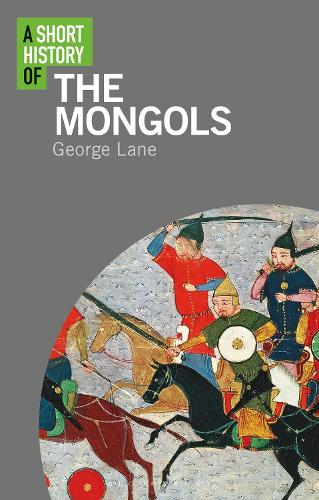 A Short History of the Mongols - Short Histories (Paperback)