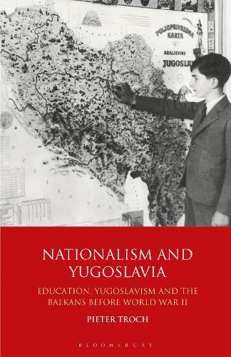 Nationalism and Yugoslavia: Education, Yugoslavism and the Balkans before World War II (Paperback)