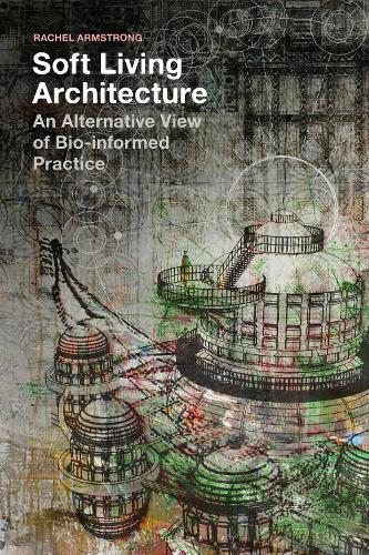 Soft Living Architecture: An Alternative View of Bio-Informed Practice (Paperback)