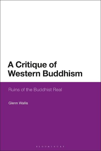 A Critique of Western Buddhism: Ruins of the Buddhist Real (Paperback)