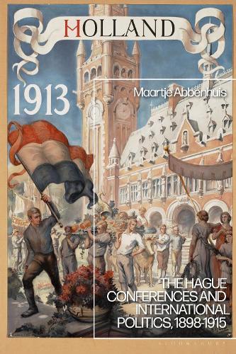 The Hague Conferences and International Politics, 1898-1915 (Paperback)
