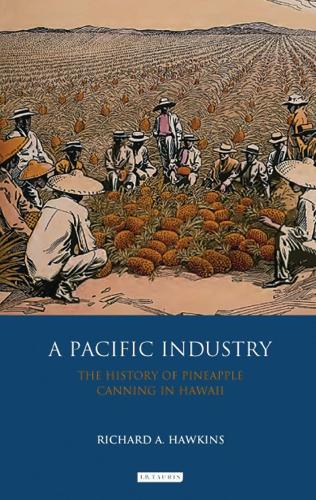 A Pacific Industry: The History of Pineapple Canning in Hawaii (Paperback)