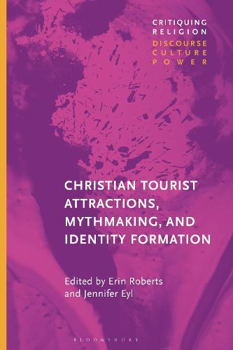 Christian Tourist Attractions, Mythmaking, and Identity Formation - Critiquing Religion: Discourse, Culture, Power (Paperback)