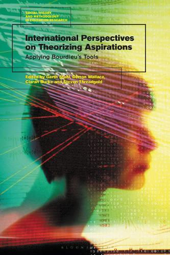 International Perspectives on Theorizing Aspirations: Applying Bourdieu's Tools - Social Theory and Methodology in Education Research (Paperback)
