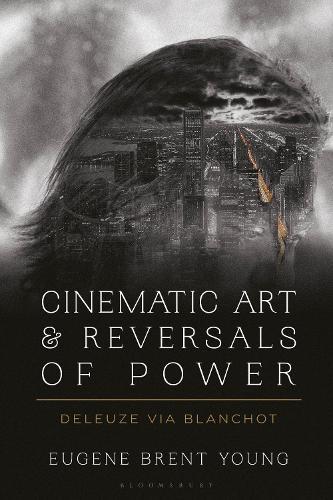 Cinematic Art and Reversals of Power: Deleuze via Blanchot (Hardback)