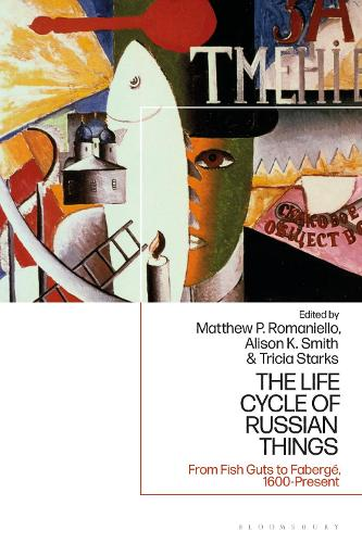The Life Cycle of Russian Things: From Fish Guts to Faberge, 1600 - Present (Hardback)