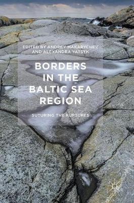 Borders in the Baltic Sea Region: Suturing the Ruptures (Hardback)