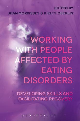 Working with People Affected by Eating Disorders: Developing Skills and Facilitating Recovery (Paperback)