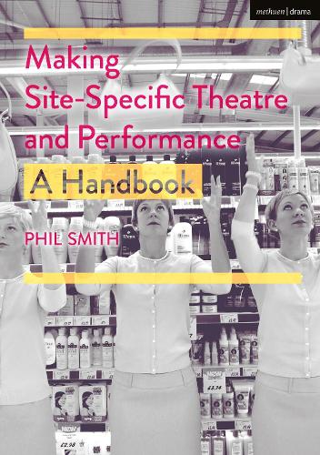 Making Site-Specific Theatre and Performance: A Handbook (Hardback)