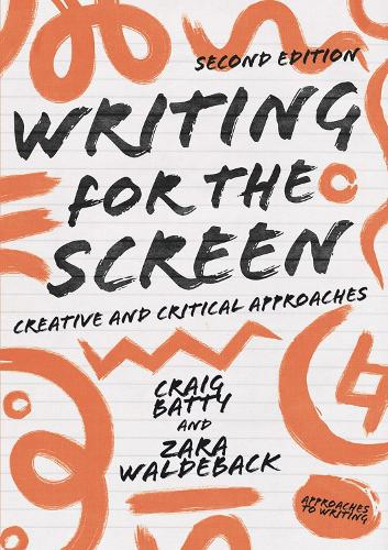 Writing for the Screen: Creative and Critical Approaches - Approaches to Writing (Hardback)