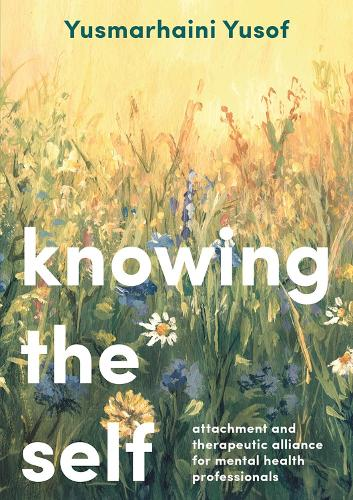 Knowing the Self: Attachment and Therapeutic Alliance for Mental Health Professionals (Paperback)